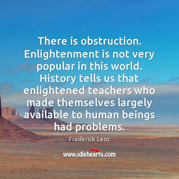 There is obstruction. Enlightenment is not very popular in this world. History Image