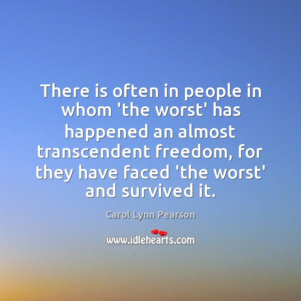 Image, There is often in people in whom 'the worst' has happened an