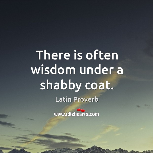 There is often wisdom under a shabby coat. Image