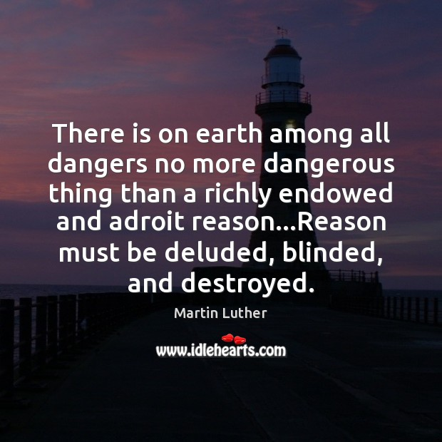 There is on earth among all dangers no more dangerous thing than Image