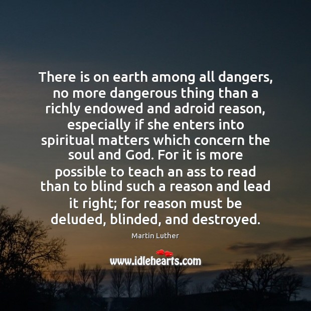 There is on earth among all dangers, no more dangerous thing than Image