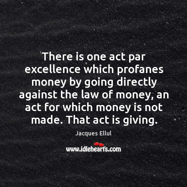 There is one act par excellence which profanes money by going directly Jacques Ellul Picture Quote