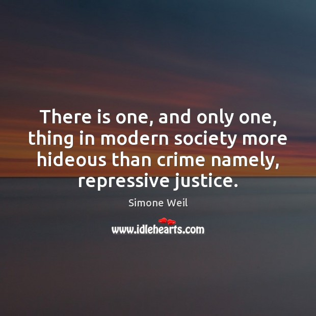 There is one, and only one, thing in modern society more hideous Simone Weil Picture Quote