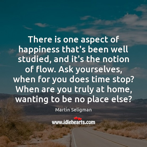 There is one aspect of happiness that's been well studied, and it's Martin Seligman Picture Quote