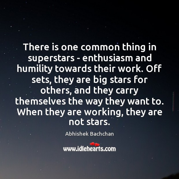 Image, There is one common thing in superstars – enthusiasm and humility towards