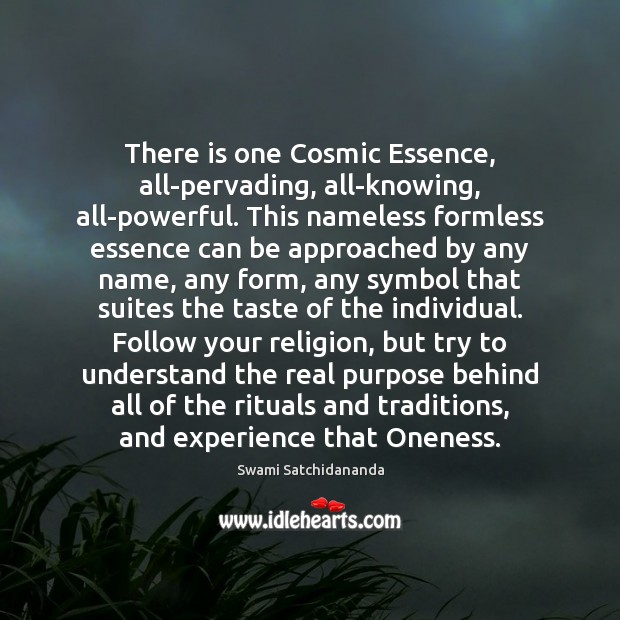 Image, There is one Cosmic Essence, all-pervading, all-knowing, all-powerful. This nameless formless essence