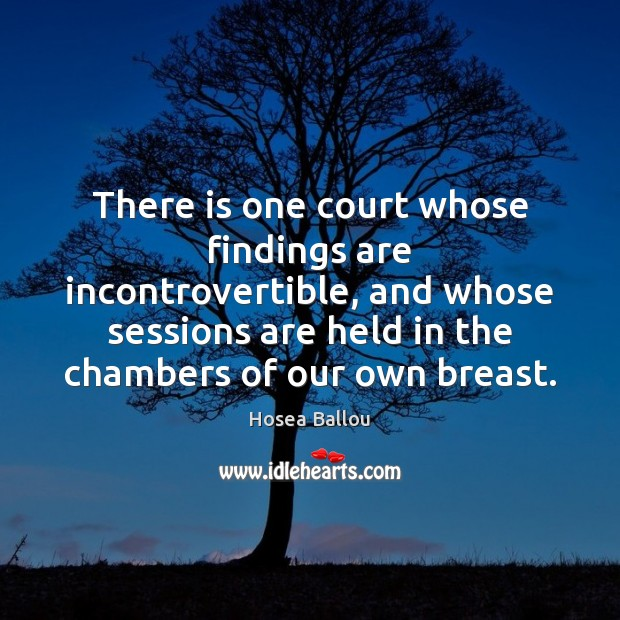 There is one court whose findings are incontrovertible, and whose sessions are Image