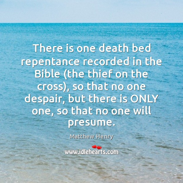 There is one death bed repentance recorded in the Bible (the thief Image
