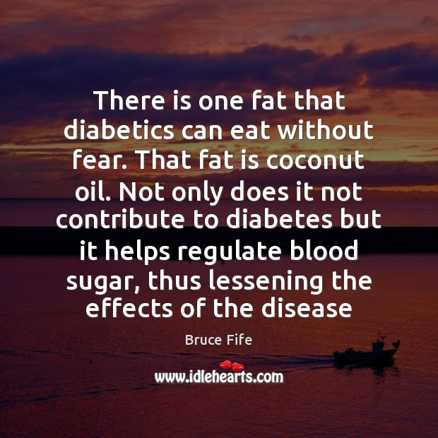 Image, There is one fat that diabetics can eat without fear. That fat