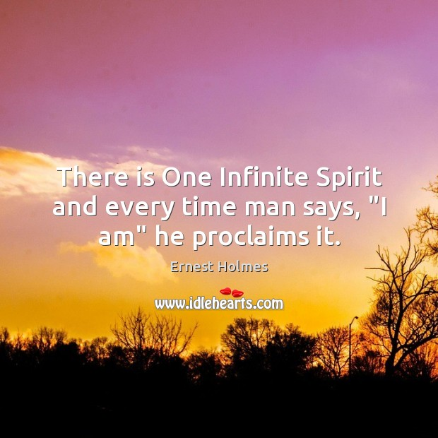 """There is One Infinite Spirit and every time man says, """"I am"""" he proclaims it. Ernest Holmes Picture Quote"""