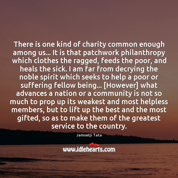 There is one kind of charity common enough among us… It is Image
