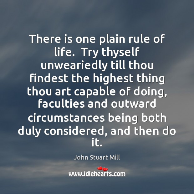 Image, There is one plain rule of life.  Try thyself unweariedly till thou