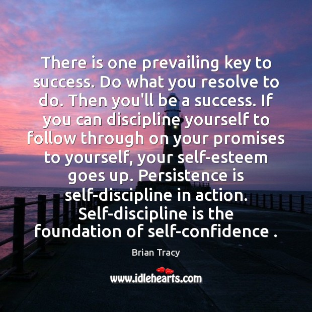 There is one prevailing key to success. Do what you resolve to Persistence Quotes Image
