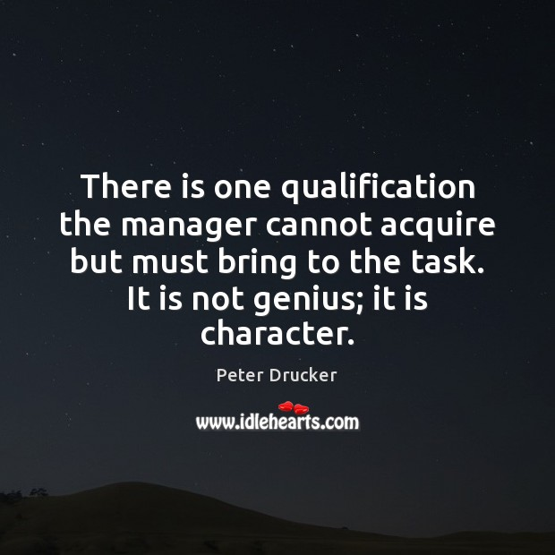 There is one qualification the manager cannot acquire but must bring to Image