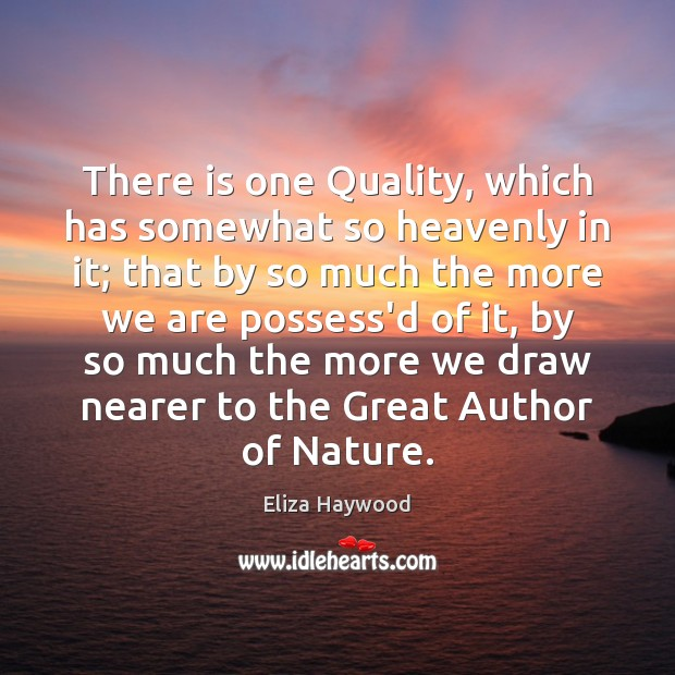 There is one Quality, which has somewhat so heavenly in it; that Image