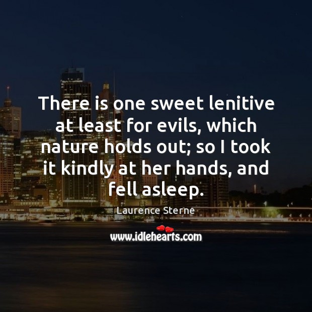There is one sweet lenitive at least for evils, which nature holds Laurence Sterne Picture Quote