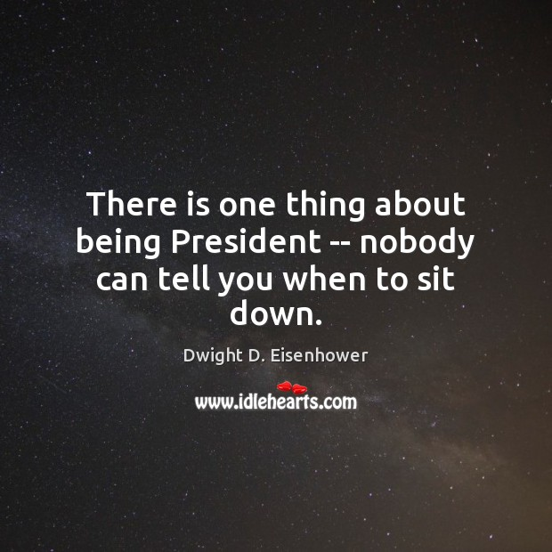 Image, There is one thing about being President — nobody can tell you when to sit down.