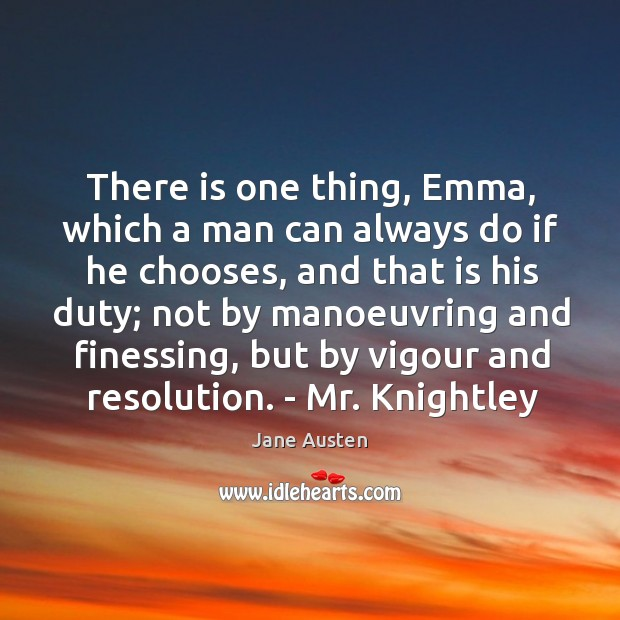 Image, There is one thing, Emma, which a man can always do if