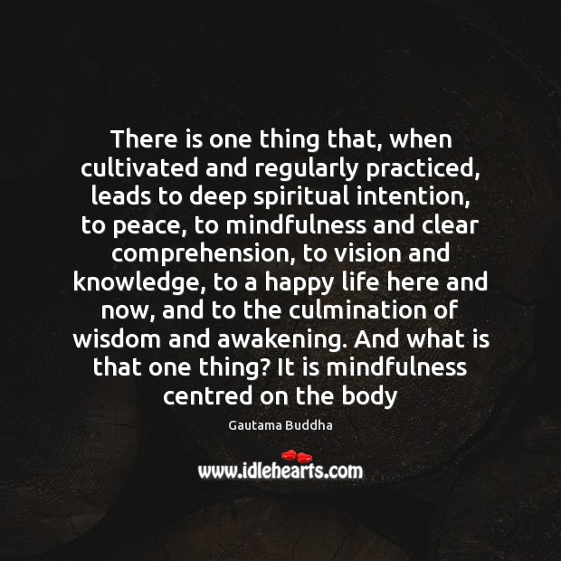 There is one thing that, when cultivated and regularly practiced, leads to Awakening Quotes Image