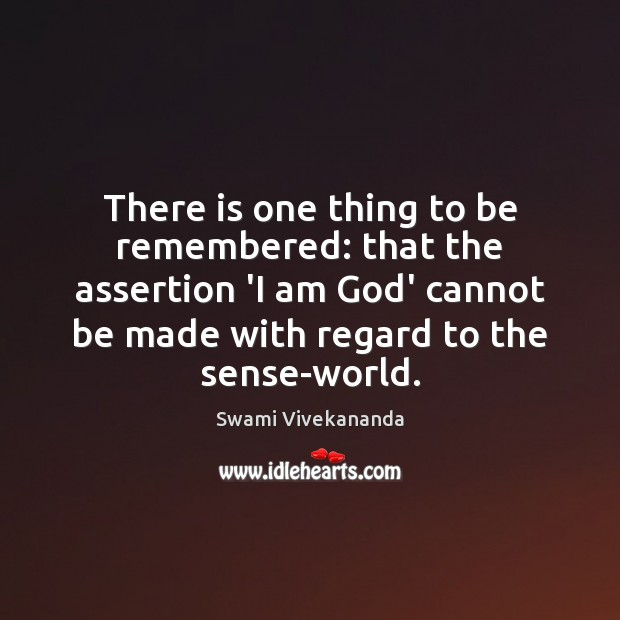There is one thing to be remembered: that the assertion 'I am Swami Vivekananda Picture Quote