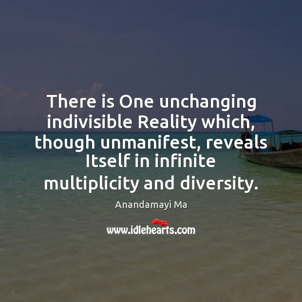 Image, There is One unchanging indivisible Reality which, though unmanifest, reveals Itself in