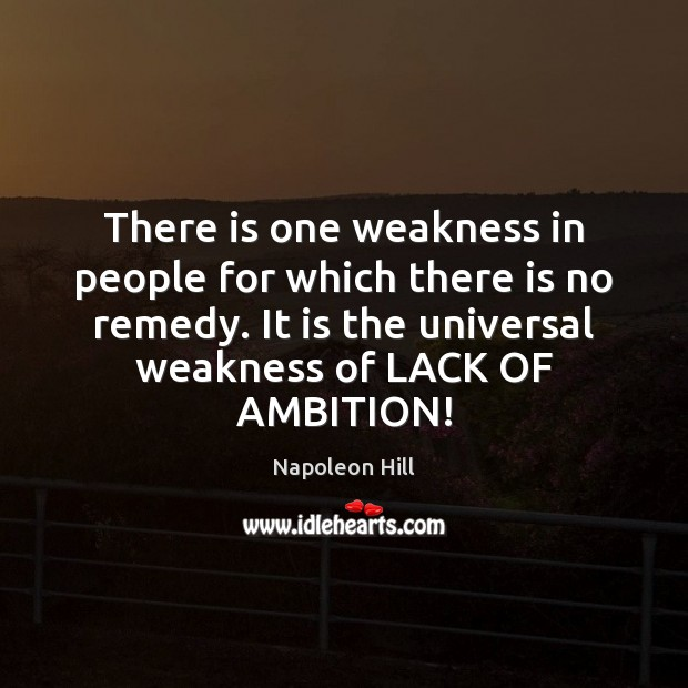There is one weakness in people for which there is no remedy. Image
