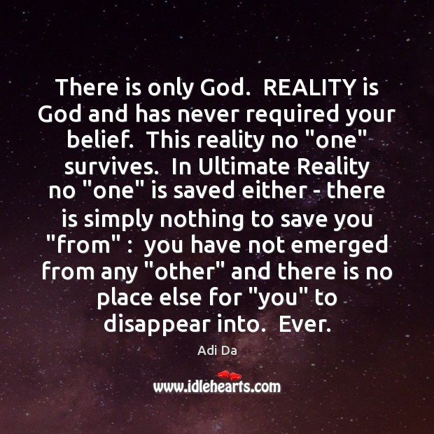 Image, There is only God.  REALITY is God and has never required your