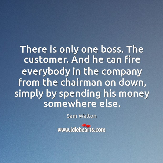 Image, There is only one boss. The customer. And he can fire everybody in the company from the chairman on down