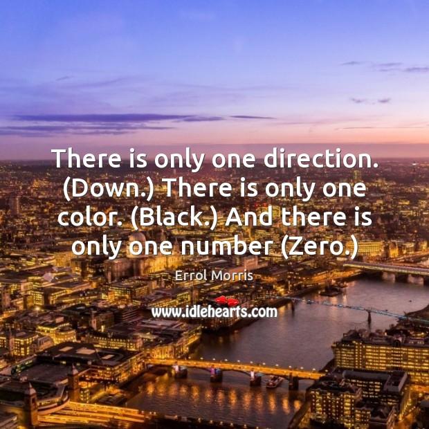 There is only one direction. (Down.) There is only one color. (Black.) Image