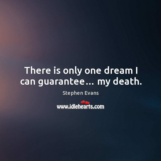 There is only one dream I can guarantee… my death. Image