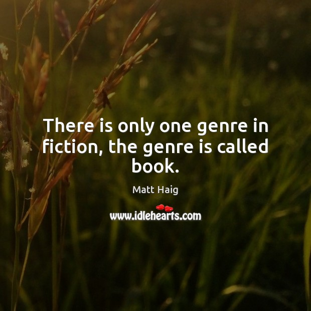 There is only one genre in fiction, the genre is called book. Image