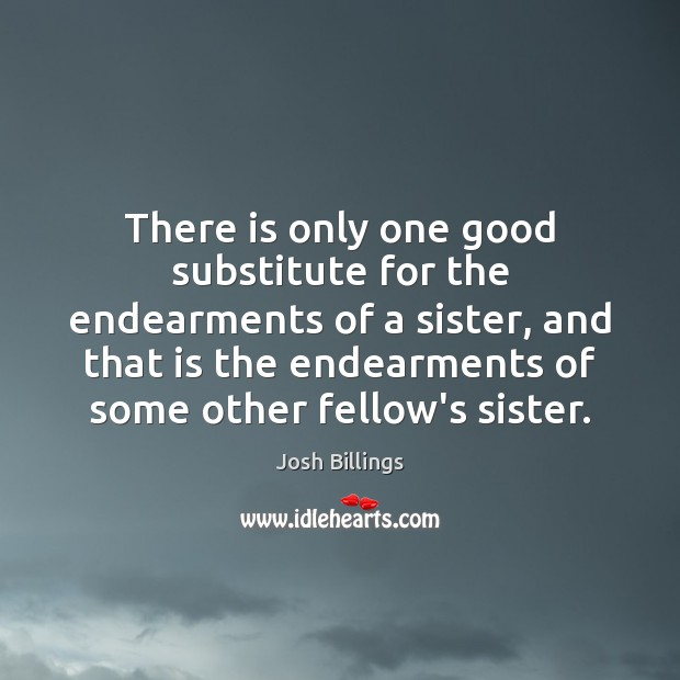 There is only one good substitute for the endearments of a sister, Image