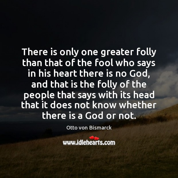 There is only one greater folly than that of the fool who Image