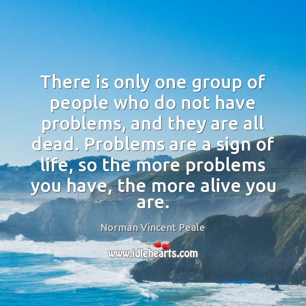 There is only one group of people who do not have problems, Image