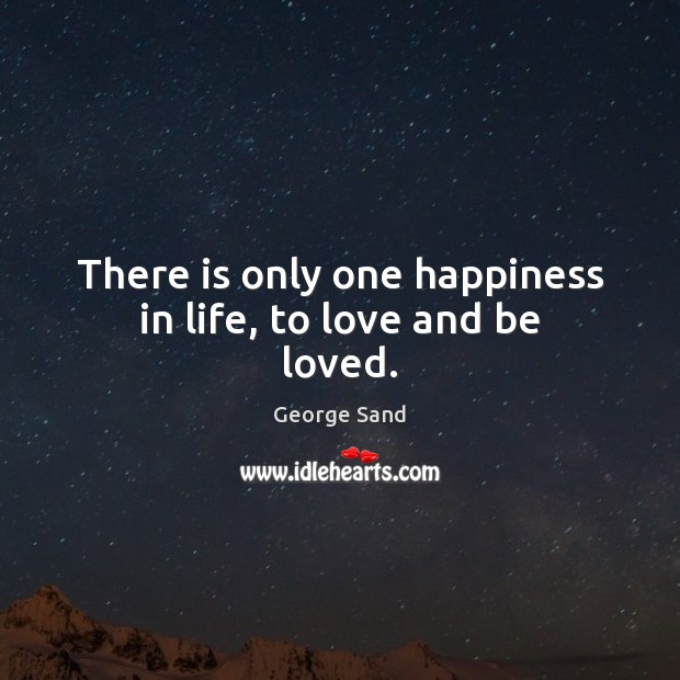 There is only one happiness in life, to love and be loved. Inspirational Love Quotes Image