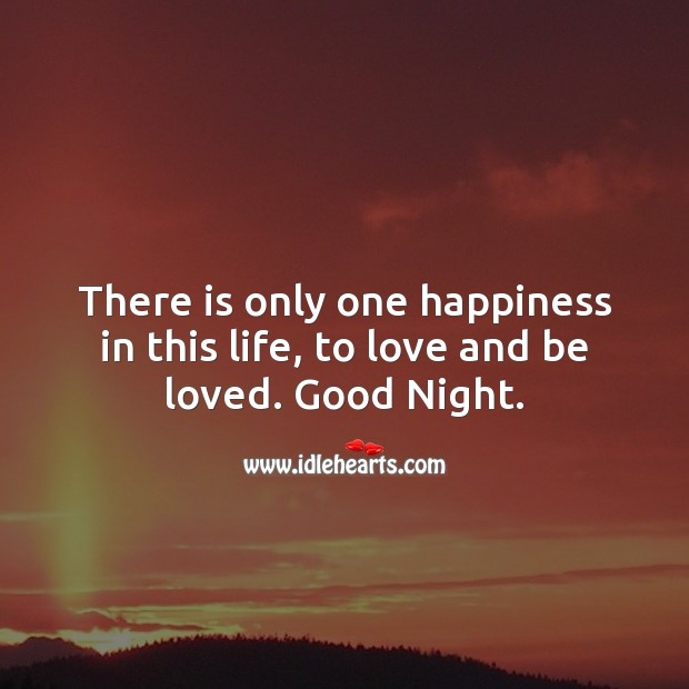 There is only one happiness in this life, to love and be loved. Good Night. Good Night Messages Image