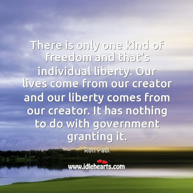 Image, There is only one kind of freedom and that's individual liberty. Our