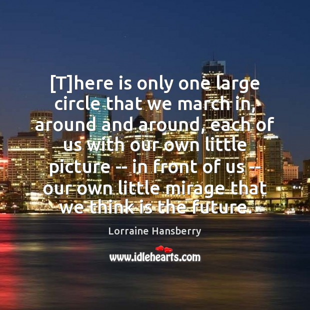 [T]here is only one large circle that we march in, around Image