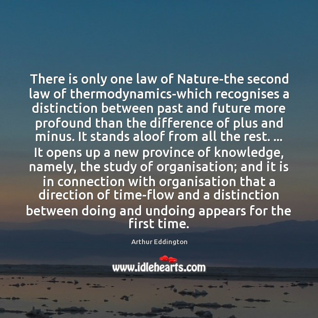 There is only one law of Nature-the second law of thermodynamics-which recognises Arthur Eddington Picture Quote