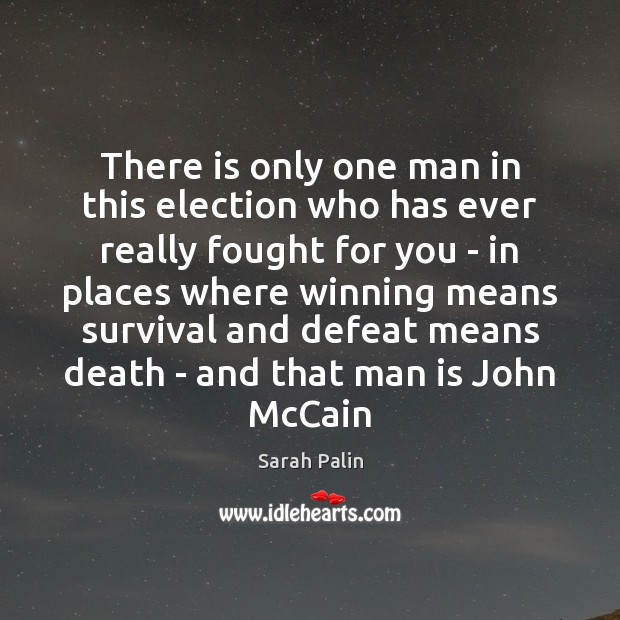 There is only one man in this election who has ever really Sarah Palin Picture Quote