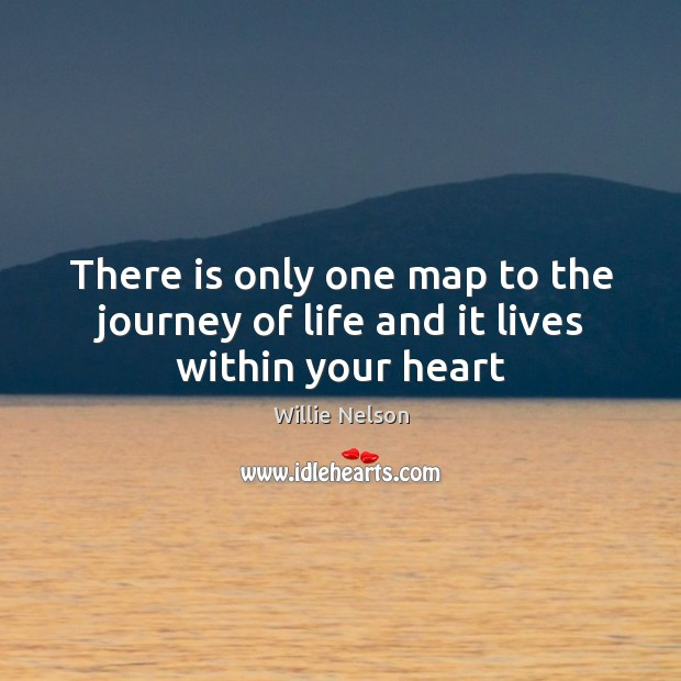 There is only one map to the journey of life and it lives within your heart Image