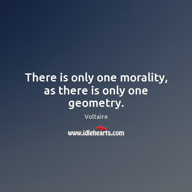 There is only one morality, as there is only one geometry. Image