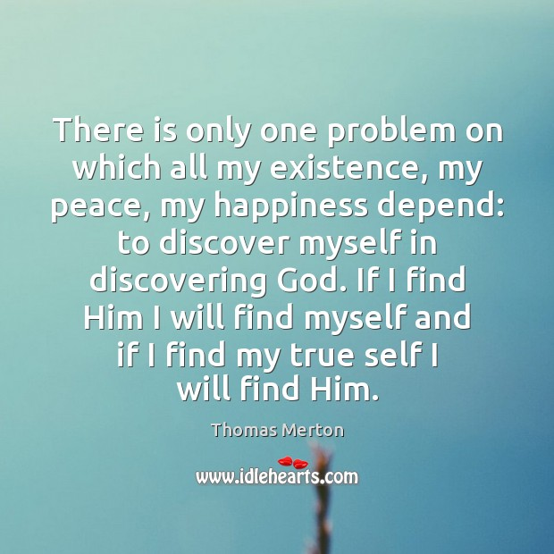 Image, There is only one problem on which all my existence, my peace,