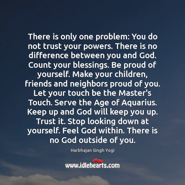 There is only one problem: You do not trust your powers. There Proud Quotes Image