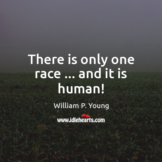 There Is Only One Race And It Is Human