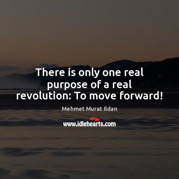 Image, There is only one real purpose of a real revolution: To move forward!