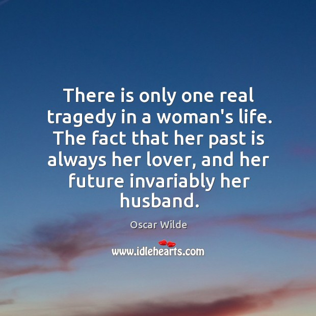 Image, There is only one real tragedy in a woman's life. The fact