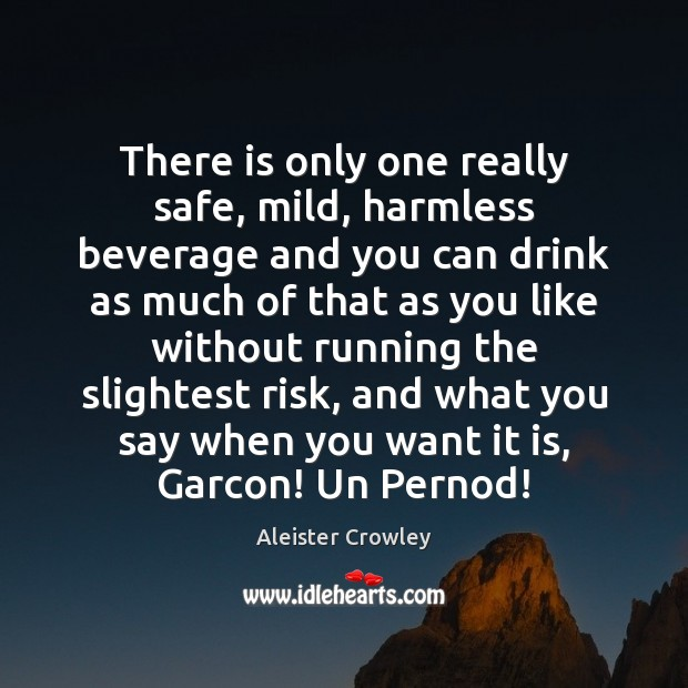 There is only one really safe, mild, harmless beverage and you can Aleister Crowley Picture Quote