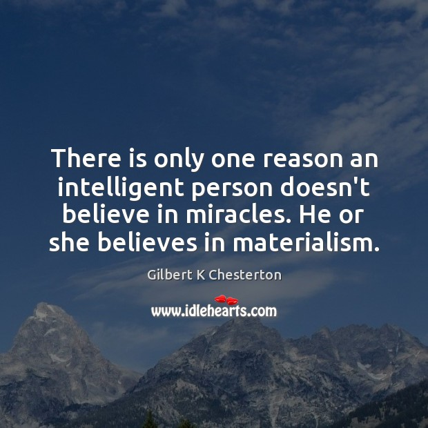 Image, There is only one reason an intelligent person doesn't believe in miracles.