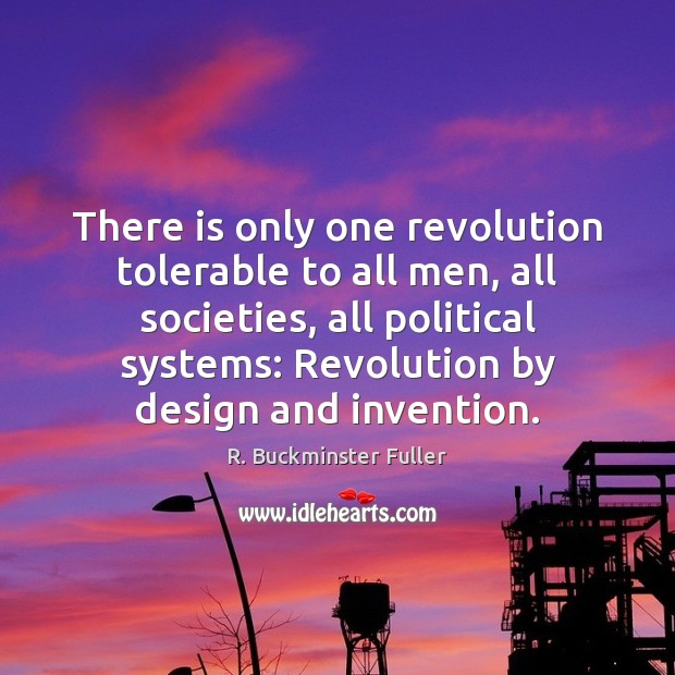 There is only one revolution tolerable to all men, all societies, all Image